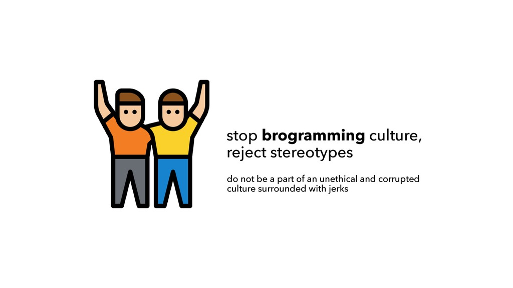 stop brogramming culture, reject stereotypes do...