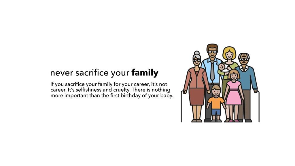 never sacri f i ce your family If you sacri f i...