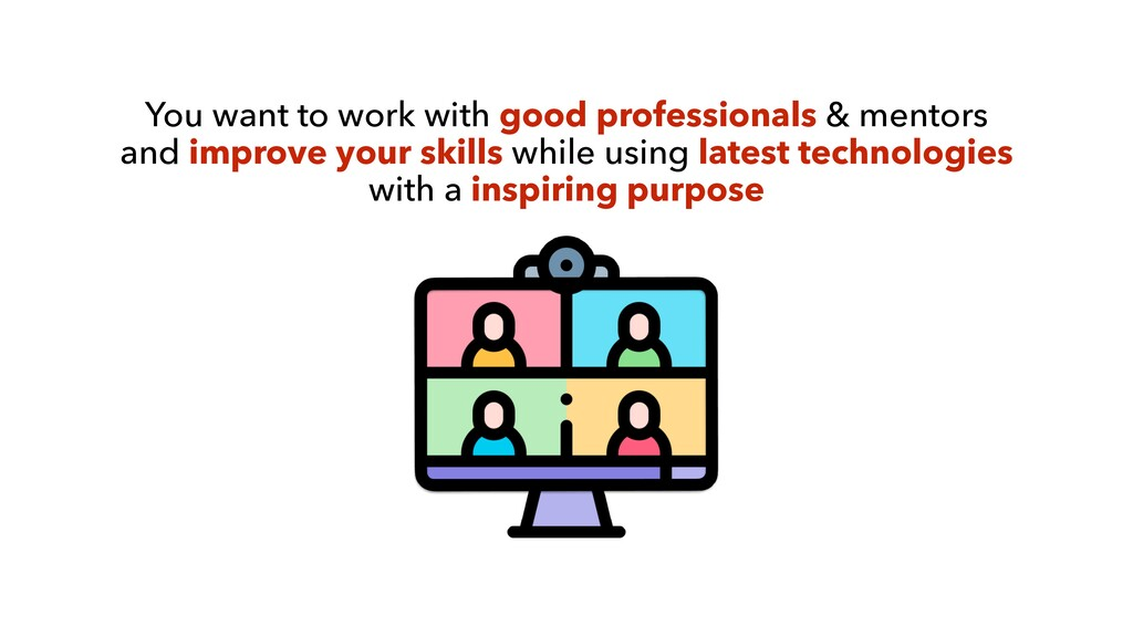 You want to work with good professionals & ment...