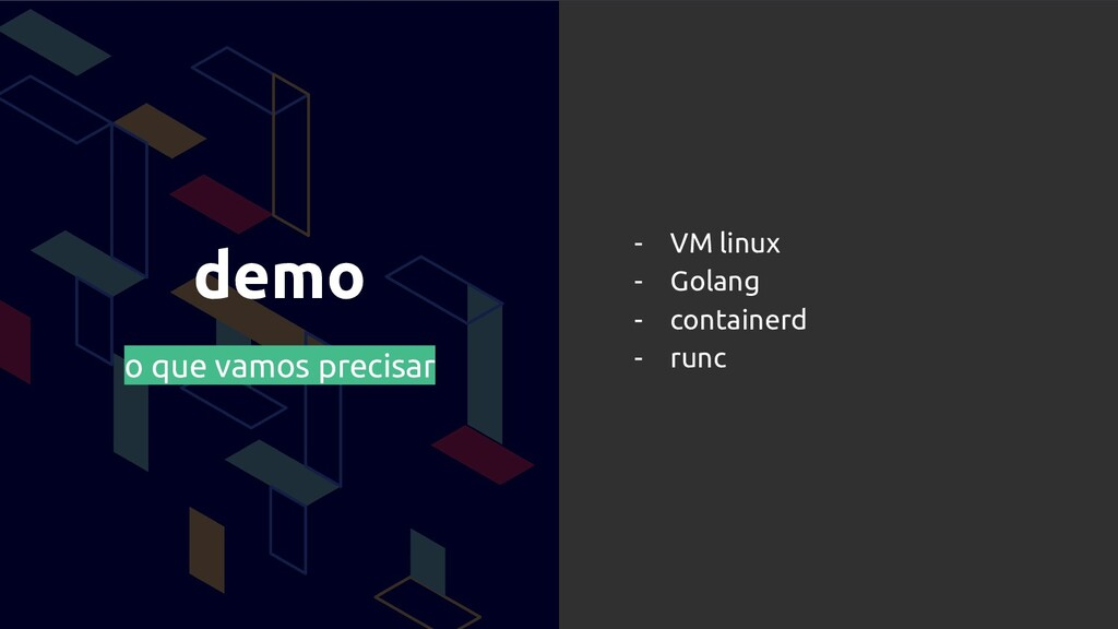 demo o que vamos precisar - VM linux - Golang -...
