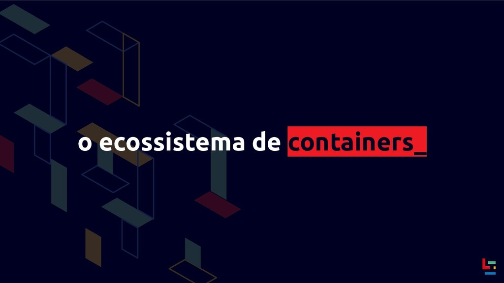 o ecossistema de containers_