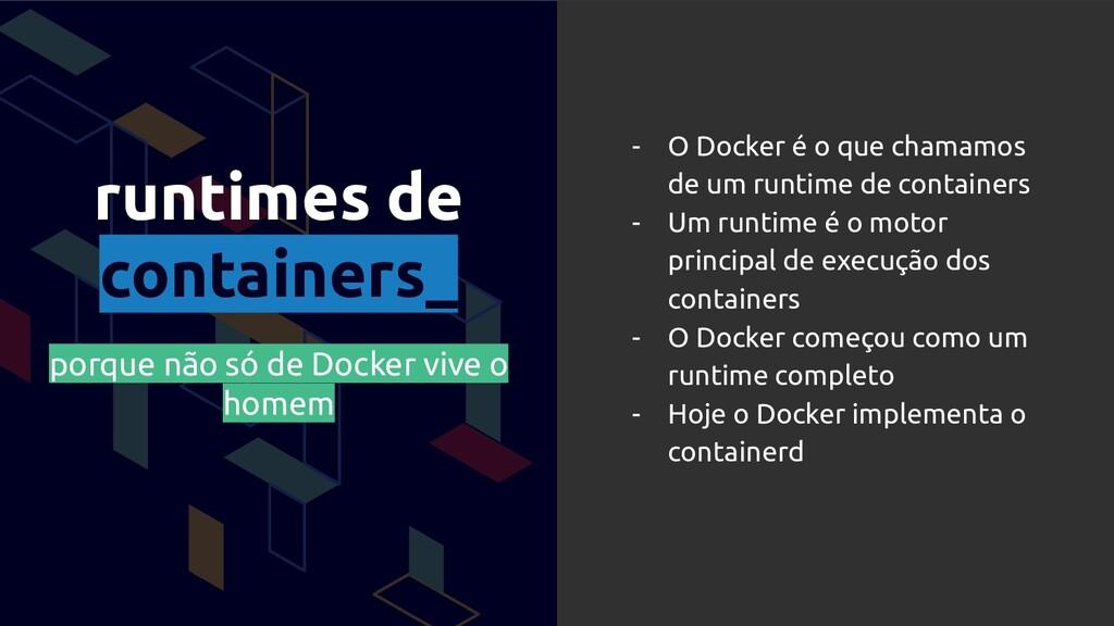 runtimes de containers_ porque não só de Docker...