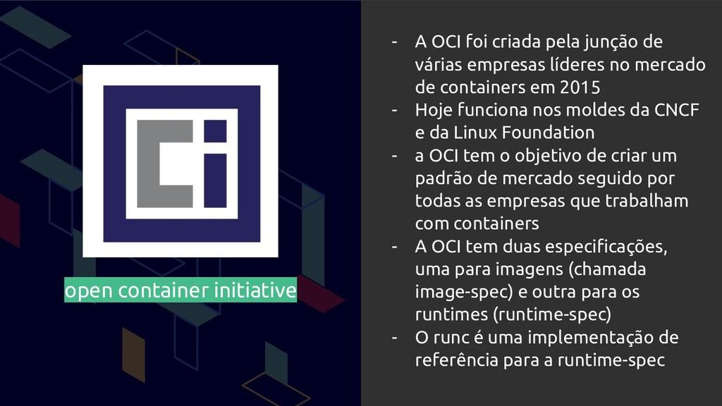 open container initiative - A OCI foi criada pe...