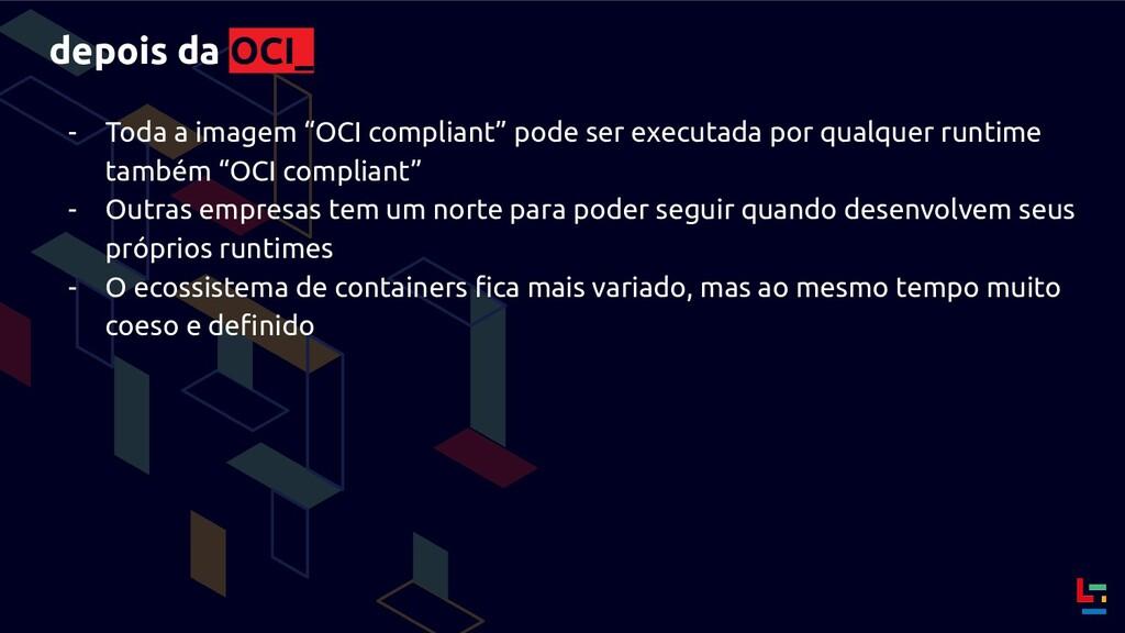 """depois da OCI_ - Toda a imagem """"OCI compliant"""" ..."""