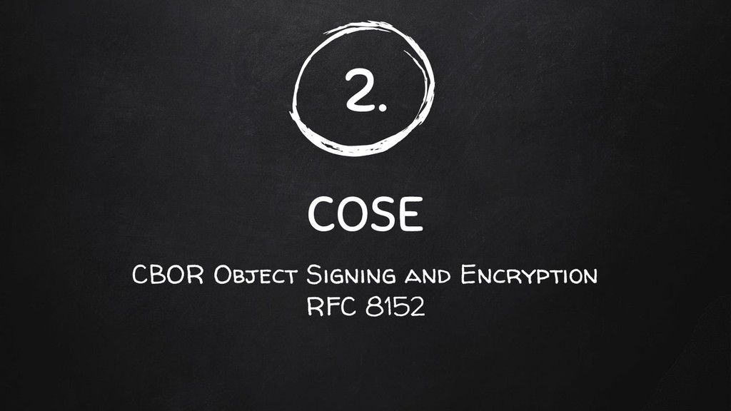 2. COSE CBOR Object Signing and Encryption RFC ...