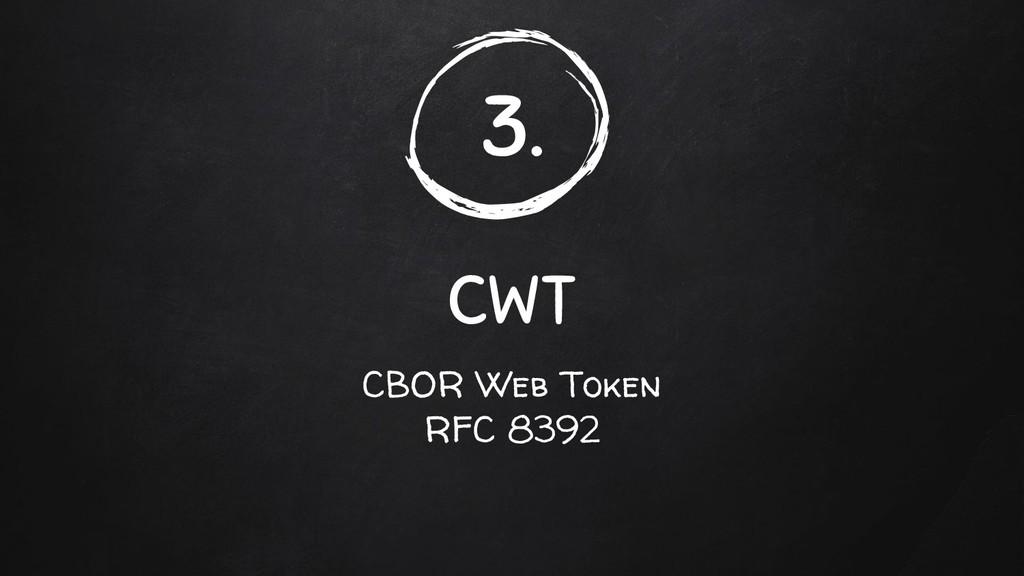 3. CWT CBOR Web Token RFC 8392