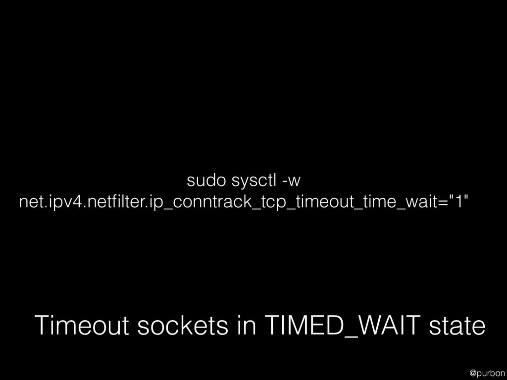 @purbon Timeout sockets in TIMED_WAIT state sud...
