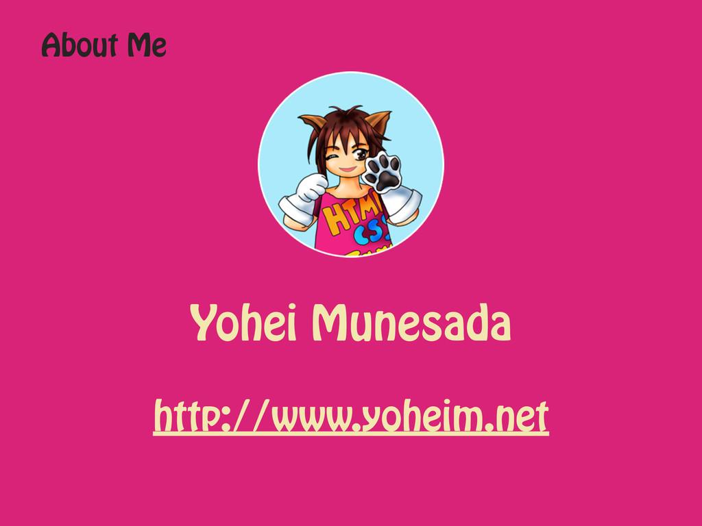 About Me Yohei Munesada http://www.yoheim.net