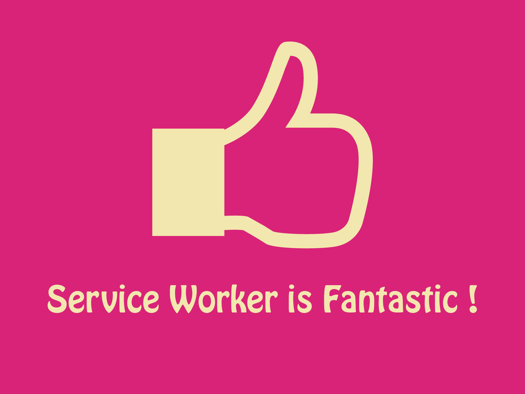 Service Worker is Fantastic !