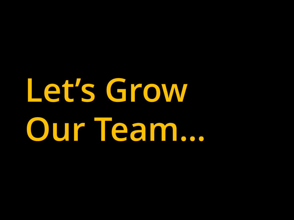 Let's Grow Our Team…