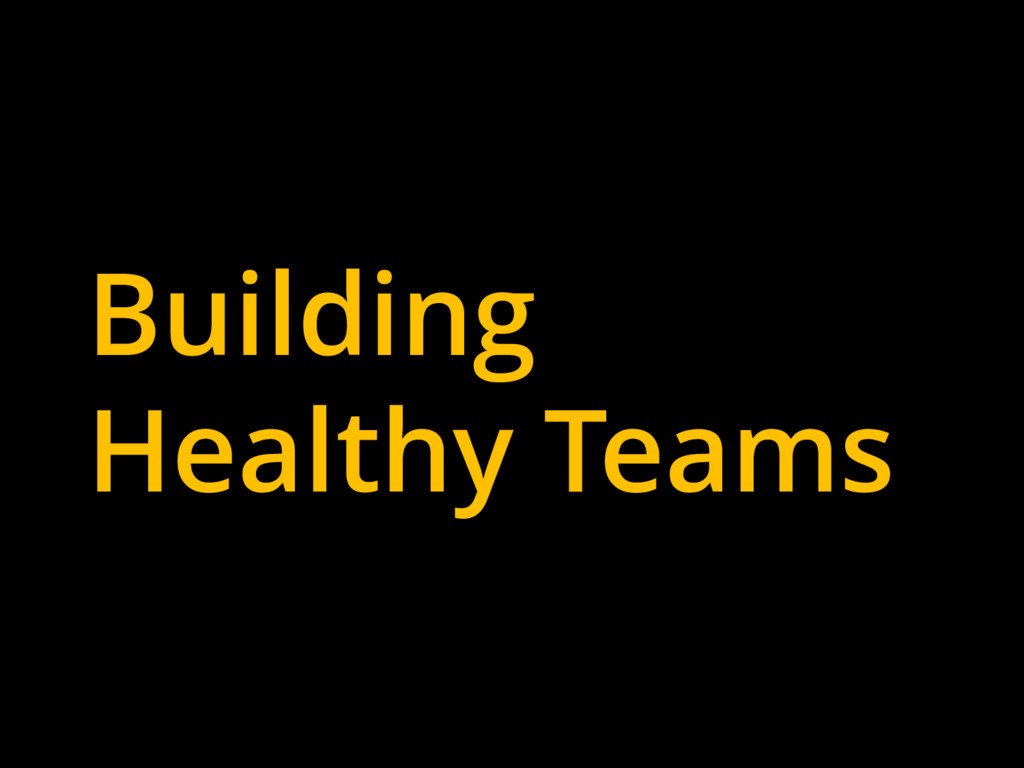 Building Healthy Teams
