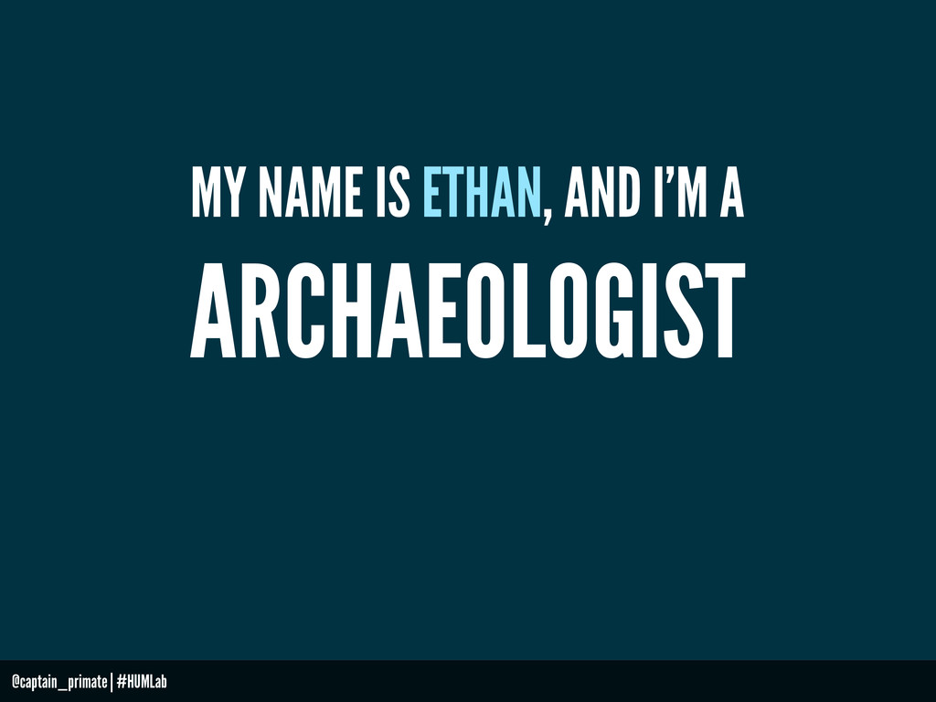 MY NAME IS ETHAN, AND I'M A ARCHAEOLOGIST @capt...