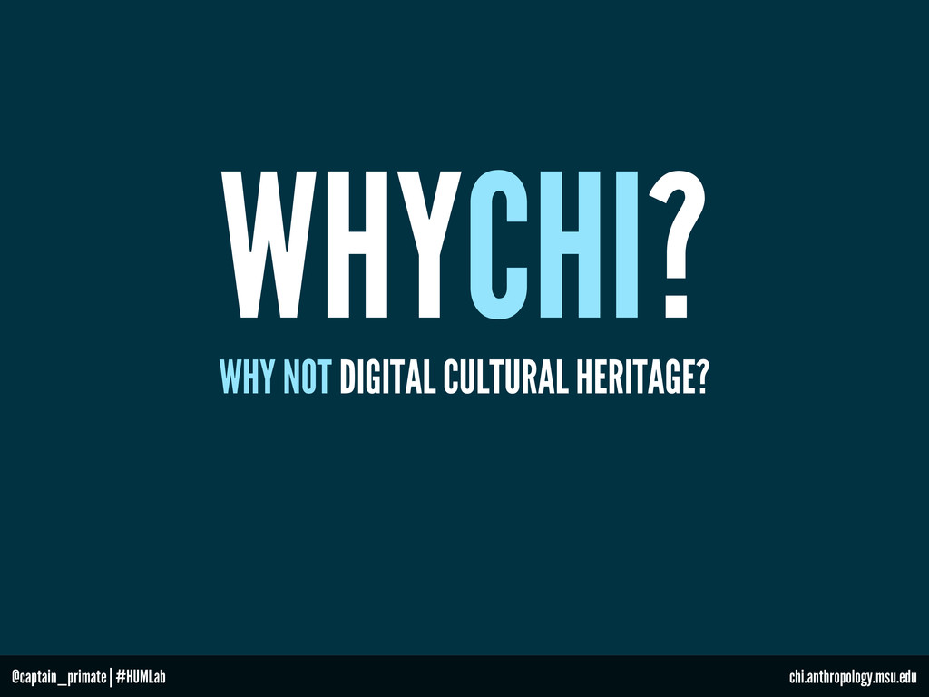 WHYCHI? WHY NOT DIGITAL CULTURAL HERITAGE? @cap...