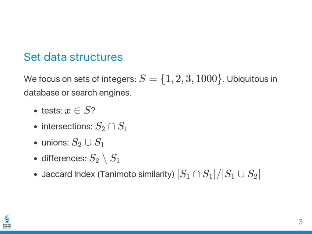 Set data structures We focus on sets of integer...