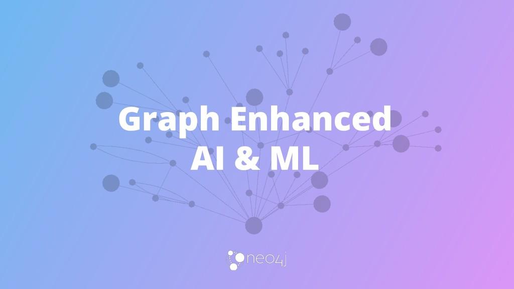 Graph Enhanced AI & ML