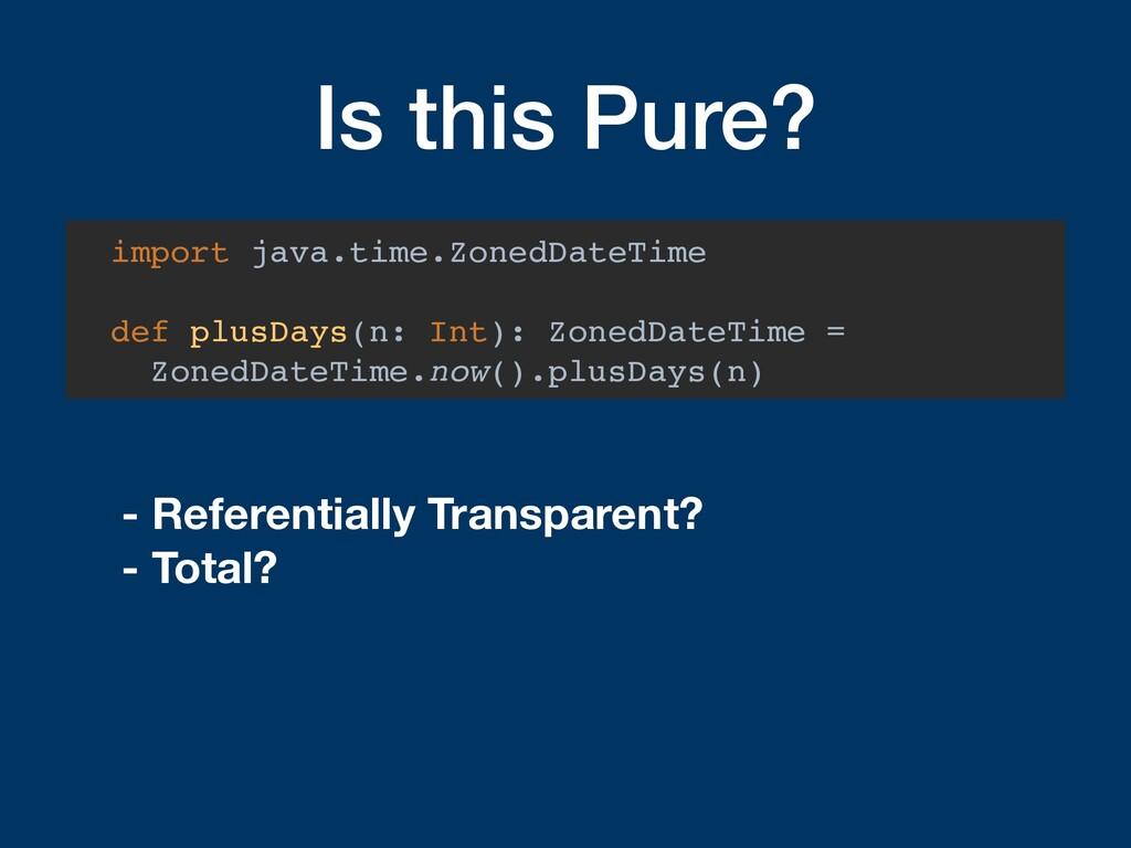 Is this Pure? import java.time.ZonedDateTime de...