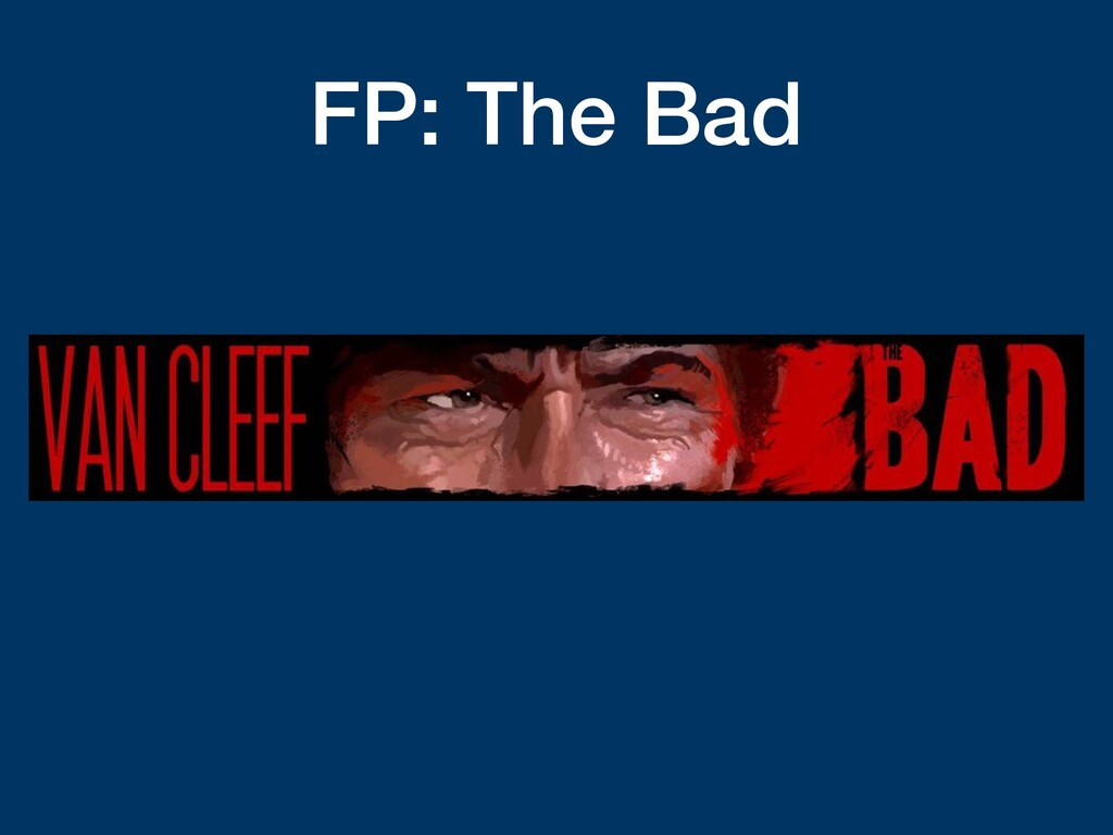 FP: The Bad