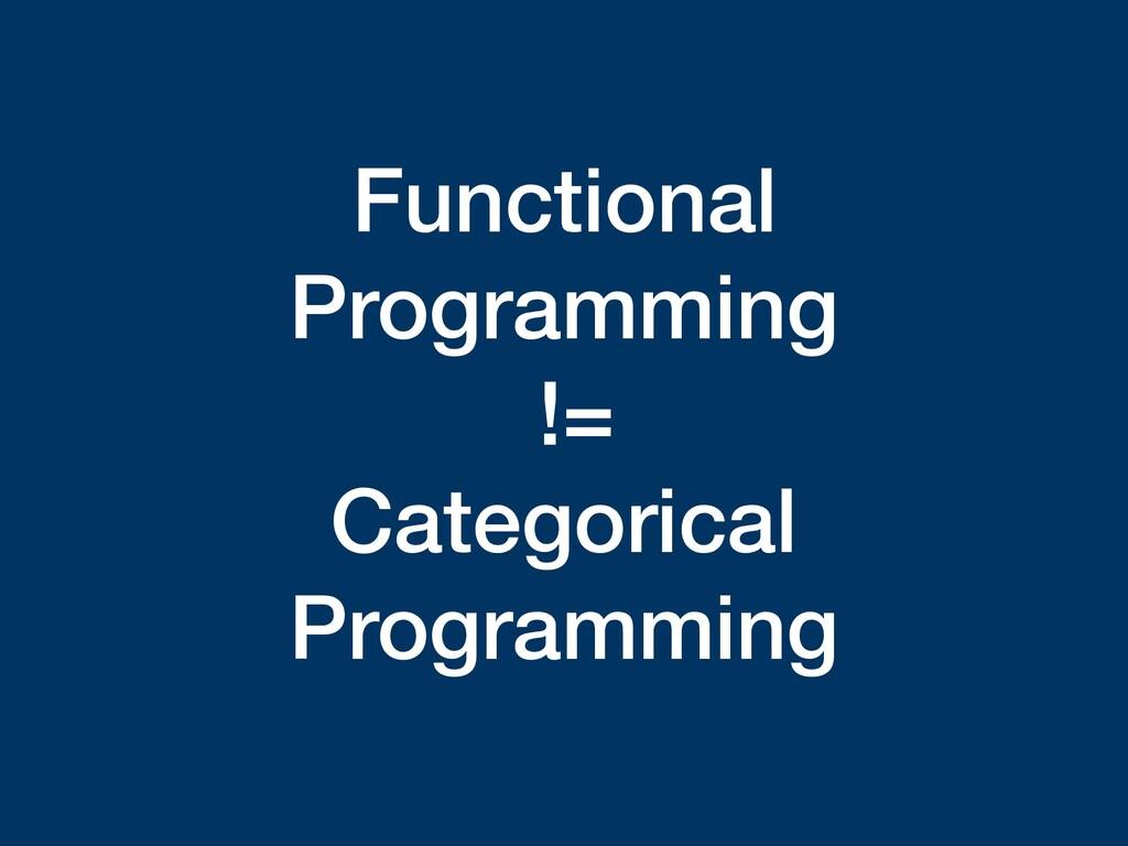 Functional Programming !=  Categorical Progra...