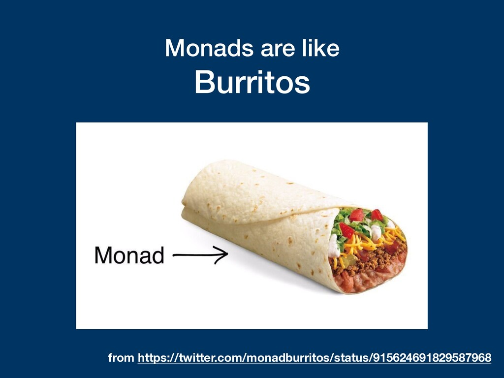 Monads are like Burritos from https://twitter....