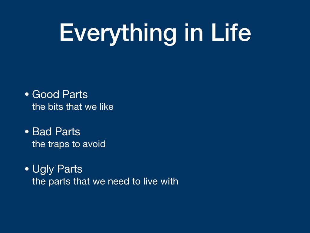 Everything in Life • Good Parts the bits that ...