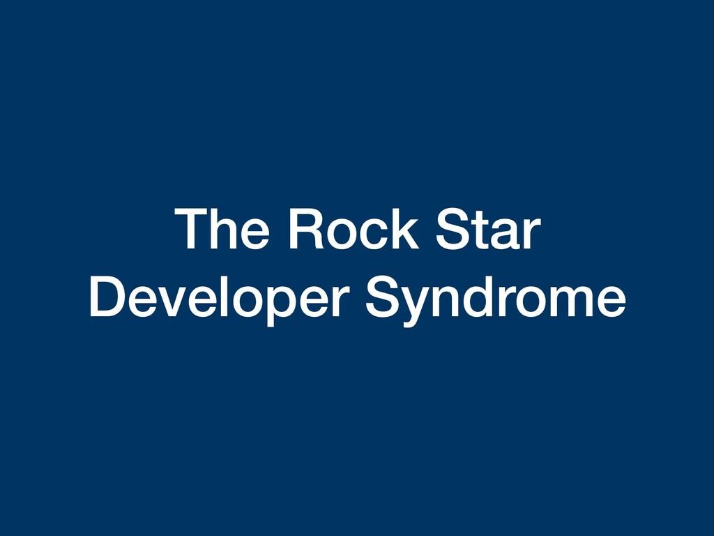 The Rock Star Developer Syndrome