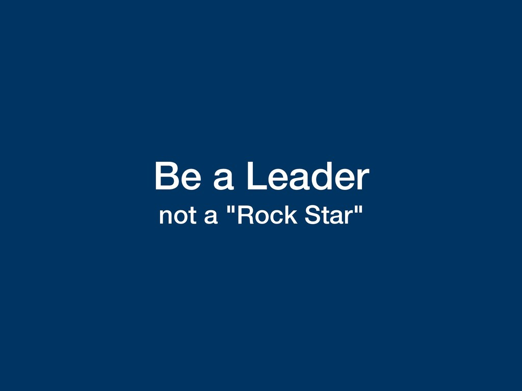 """Be a Leader not a """"Rock Star"""""""