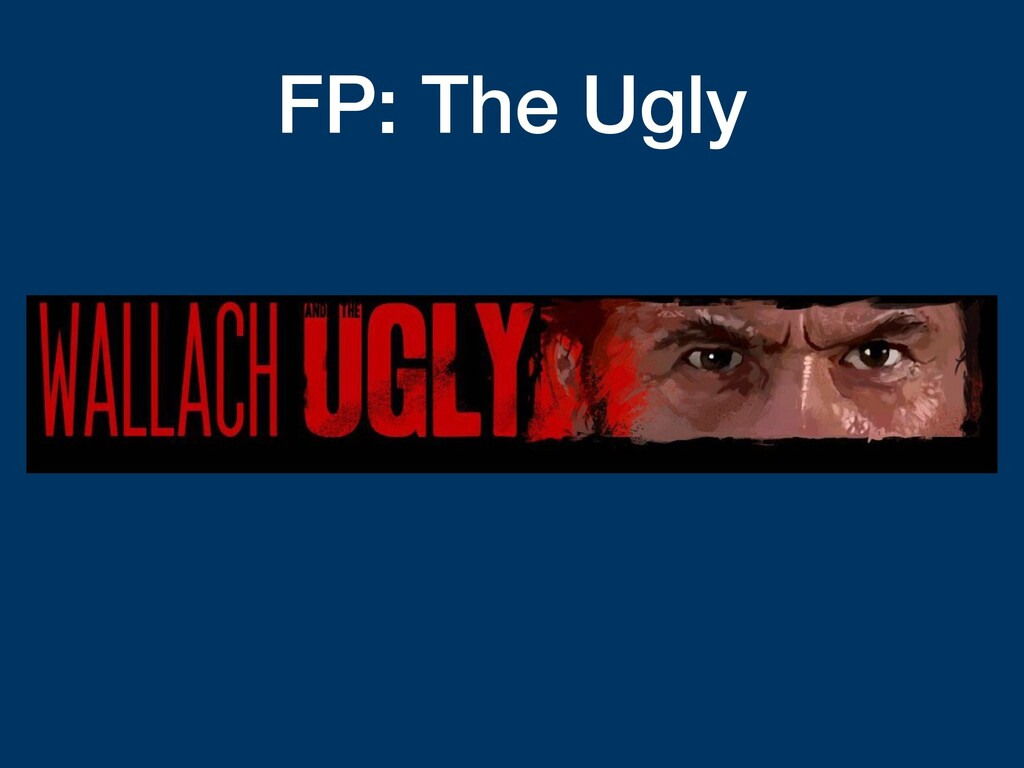 FP: The Ugly