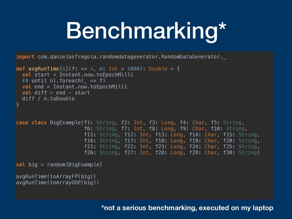 Benchmarking* import com.danielasfregola.random...