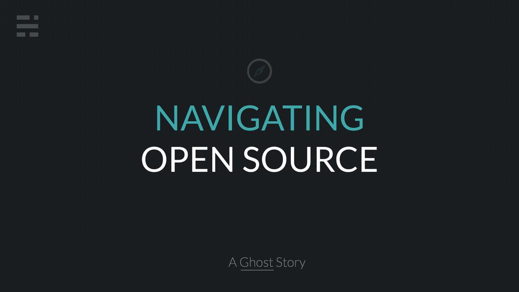 NAVIGATING OPEN SOURCE A Ghost Story