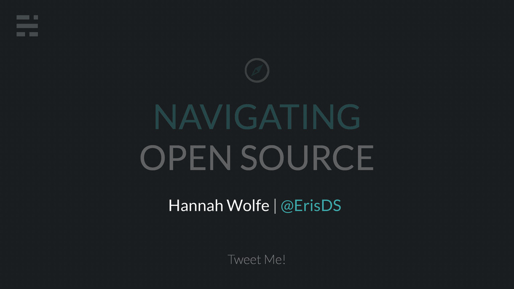 NAVIGATING OPEN SOURCE Tweet Me! Hannah Wolfe |...