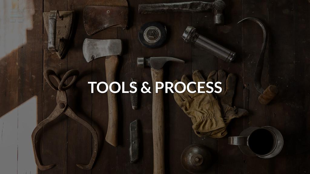 TOOLS & PROCESS