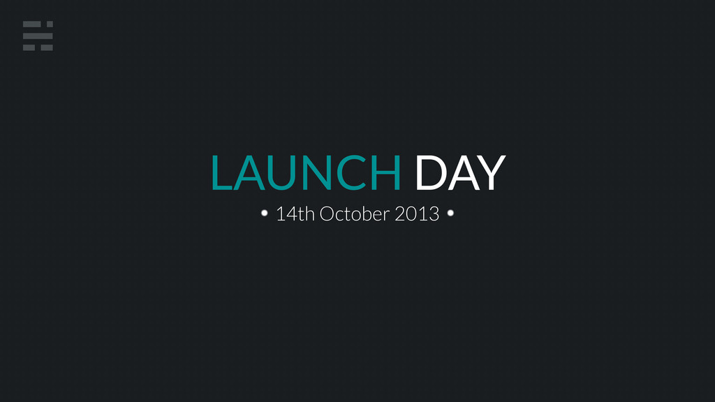 LAUNCH DAY 14th October 2013