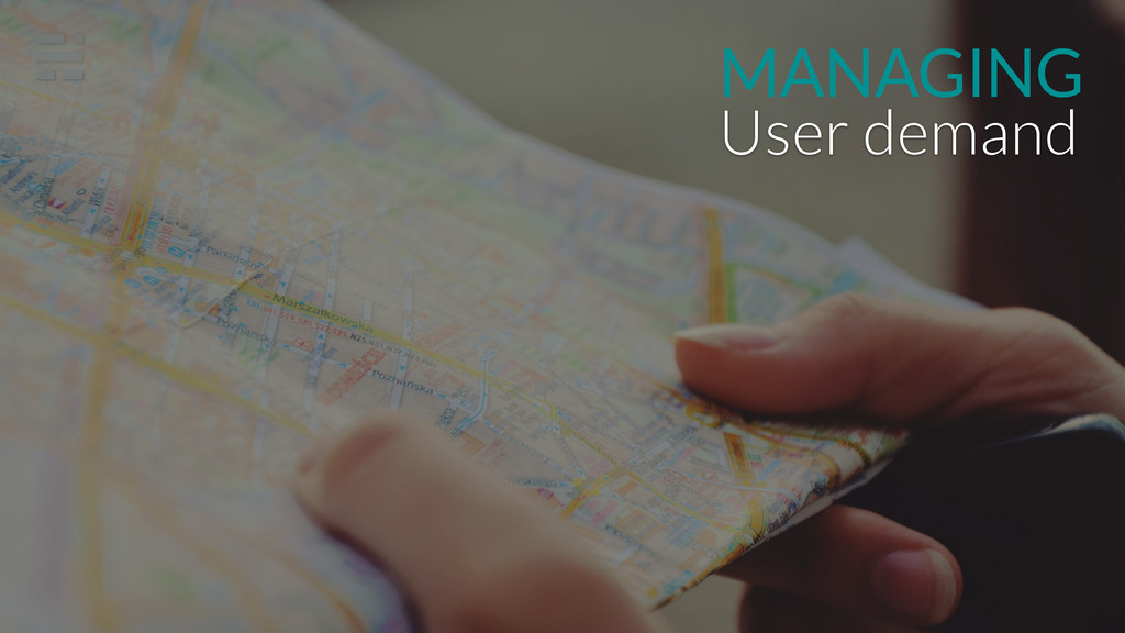 MANAGING User demand