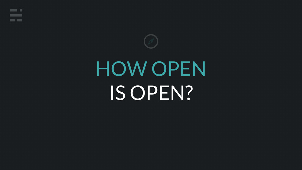 HOW OPEN IS OPEN?