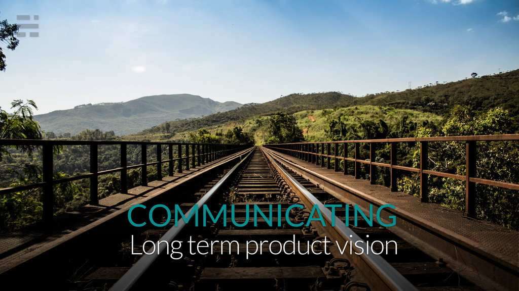 COMMUNICATING Long term product vision