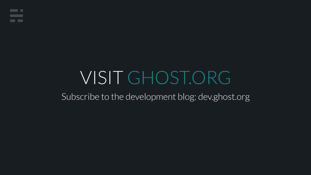 VISIT GHOST.ORG Subscribe to the development bl...