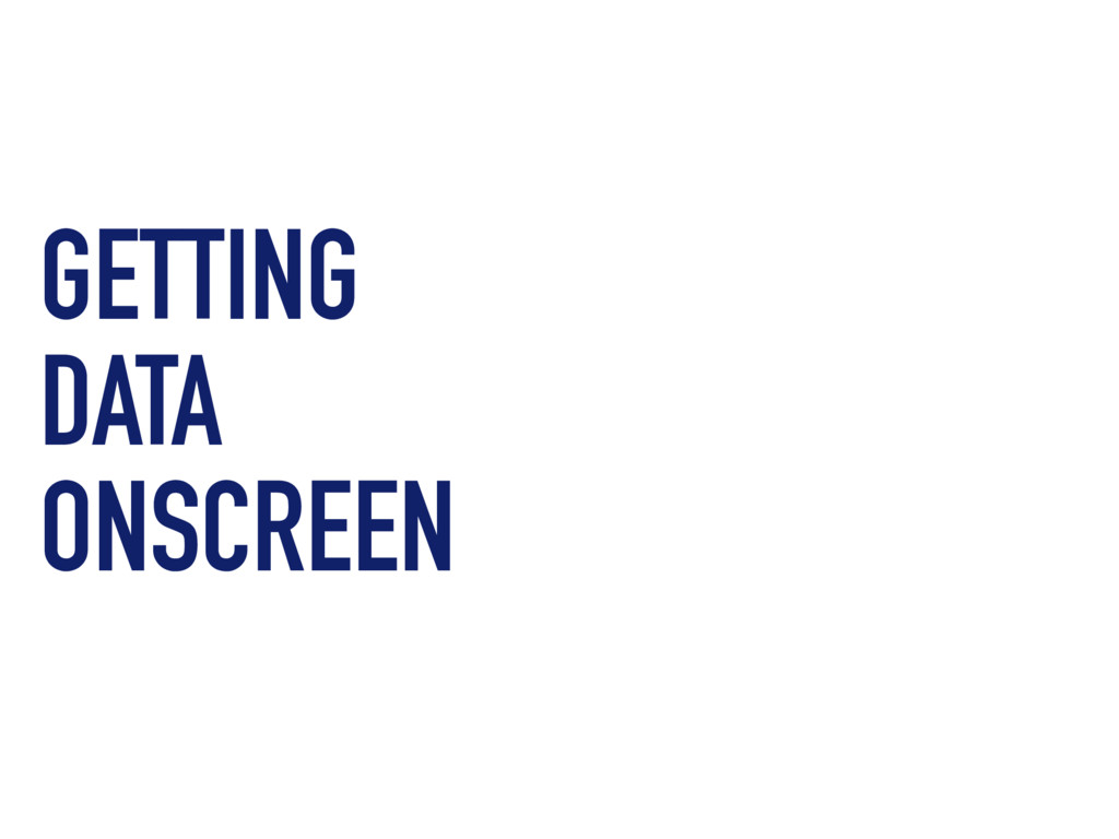 GETTING DATA ONSCREEN