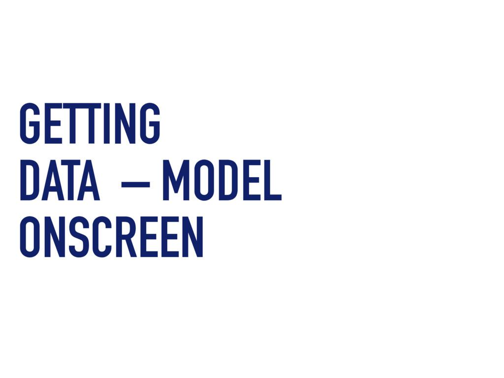 GETTING DATA – MODEL ONSCREEN
