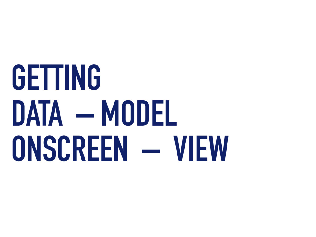 GETTING DATA – MODEL ONSCREEN – VIEW