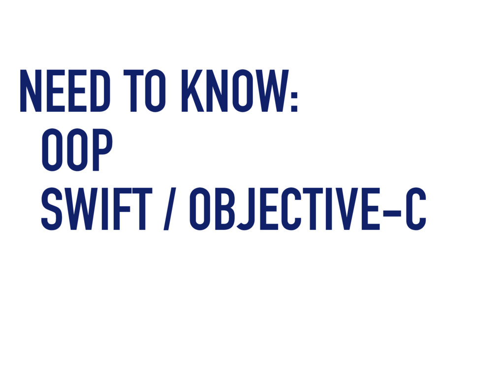 NEED TO KNOW: OOP SWIFT / OBJECTIVE-C