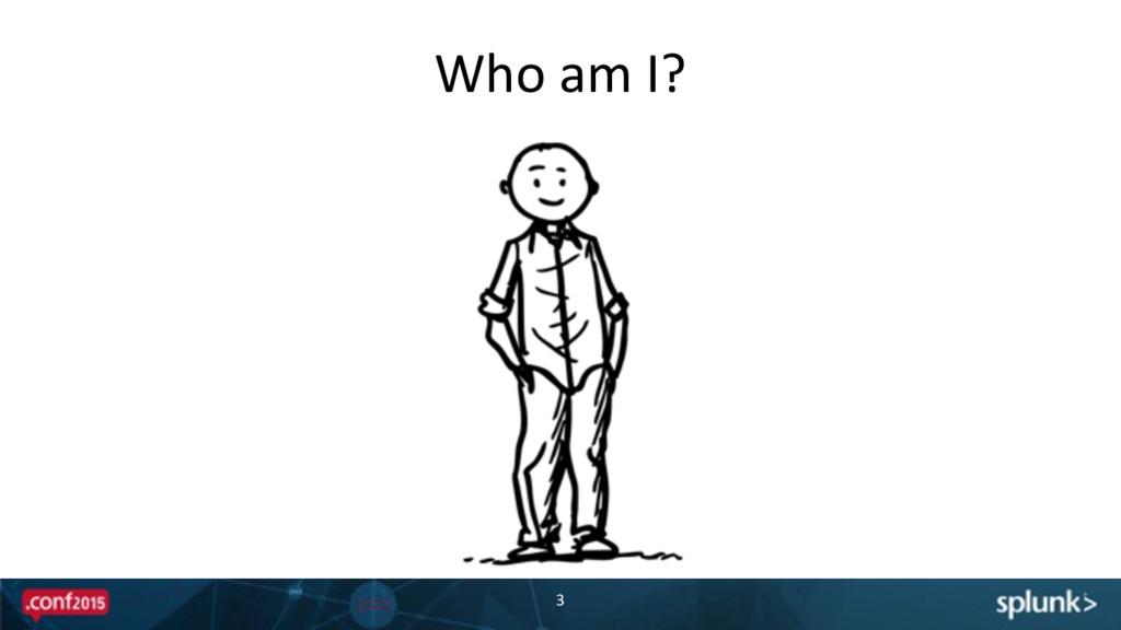 3 Who am I?