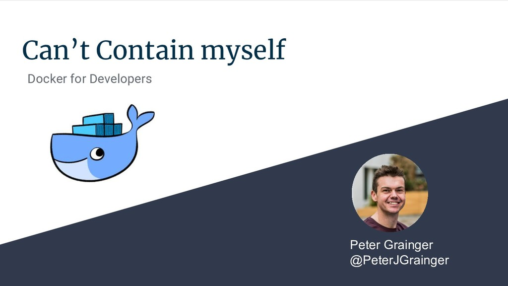 Can't Contain myself Docker for Developers Pete...