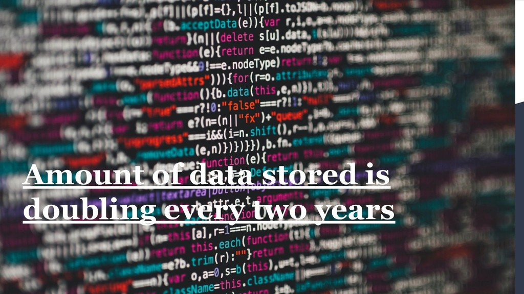 Amount of data stored is doubling every two yea...