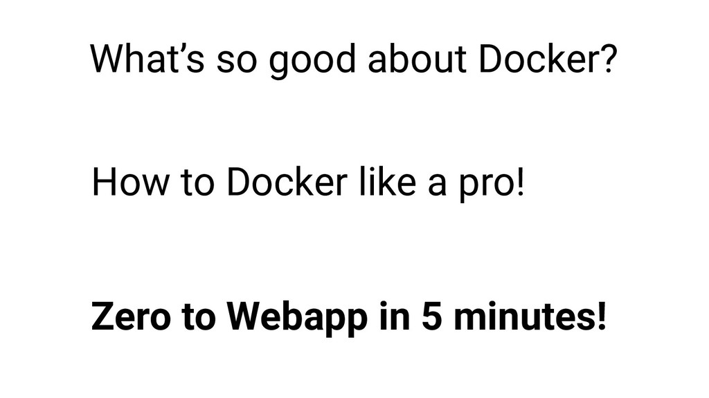What's so good about Docker? How to Docker like...