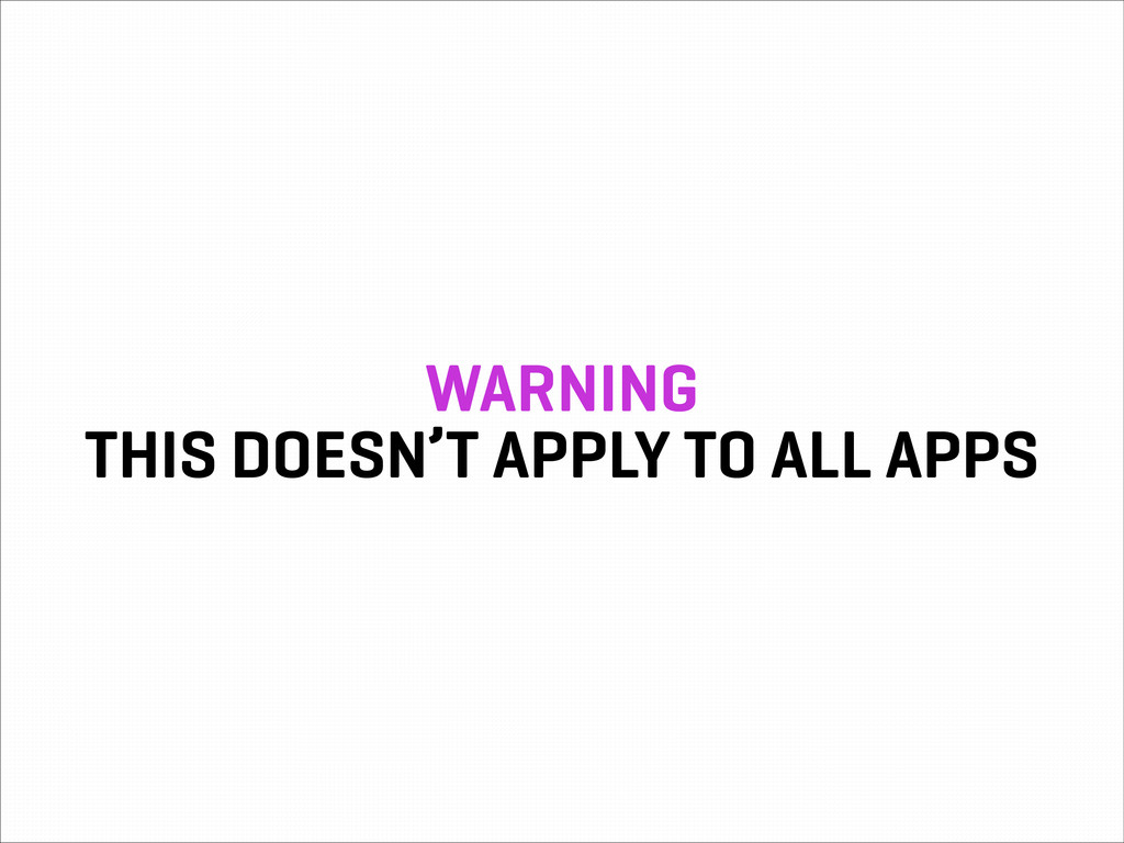 WARNING THIS DOESN'T APPLY TO ALL APPS