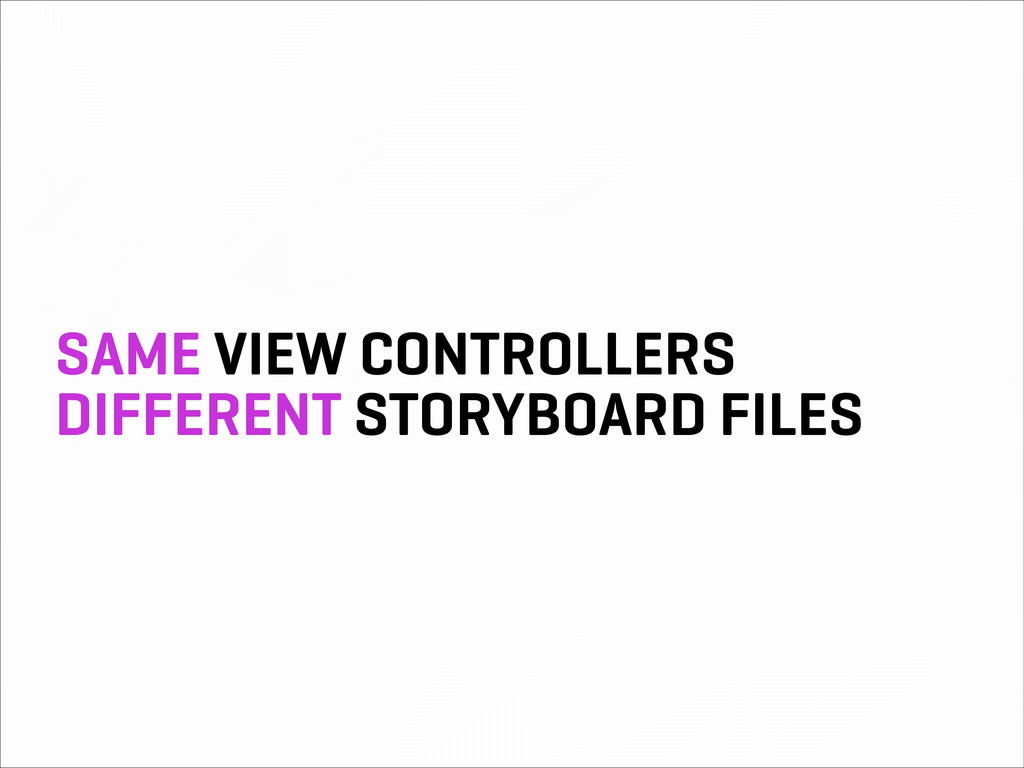 SAME VIEW CONTROLLERS DIFFERENT STORYBOARD FILES