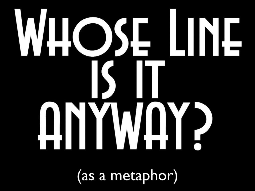(as a metaphor)