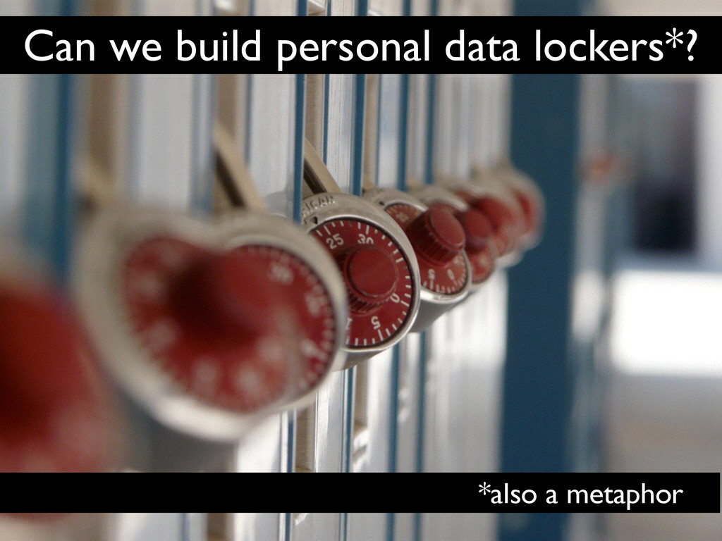 Can we build personal data lockers*? *also a me...