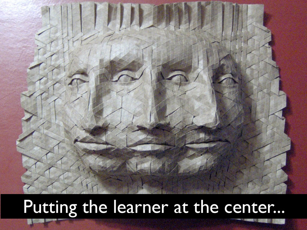 Putting the learner at the center...
