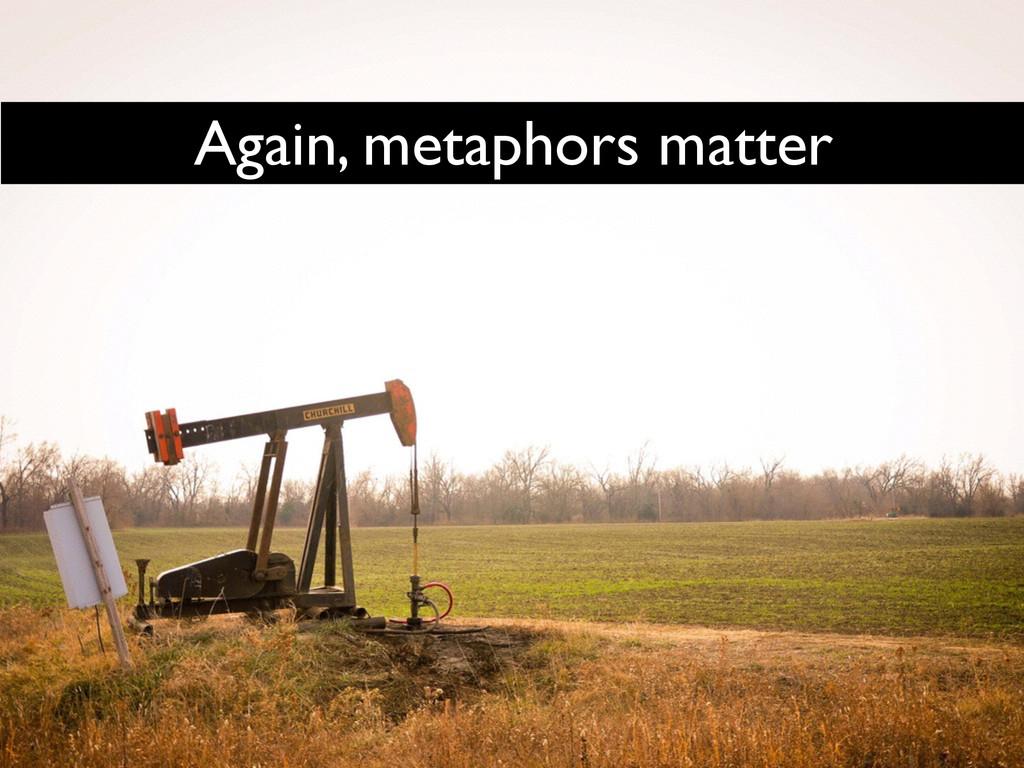 Again, metaphors matter